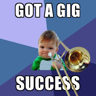 Got a Gig! (Trombone Success Kid)